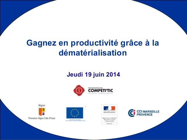 1 Jeudi 19 juin 2014 Gagnez en productivité grâce à la dématérialisation