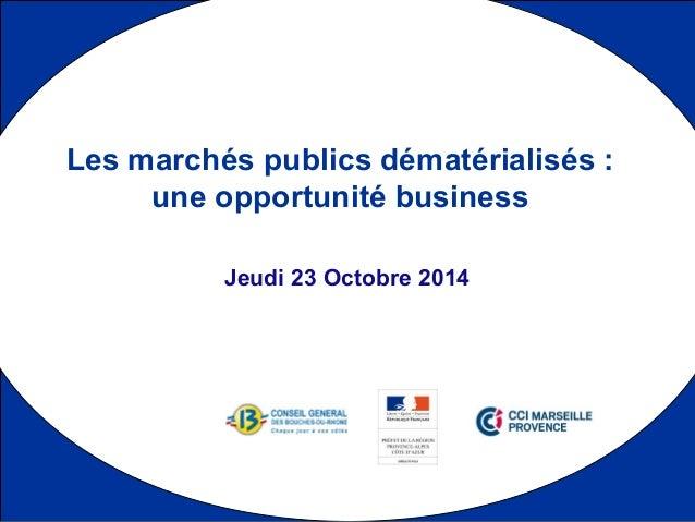 1  Les marchés publics dématérialisés :  une opportunité business  Jeudi 23 Octobre 2014