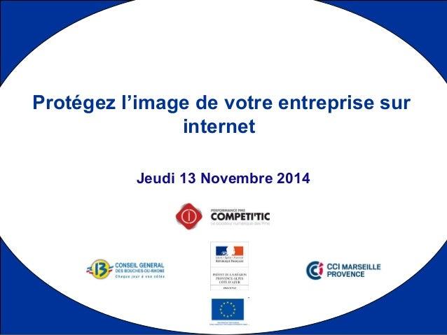 1  Protégez l'image de votre entreprise sur  internet  Jeudi 13 Novembre 2014