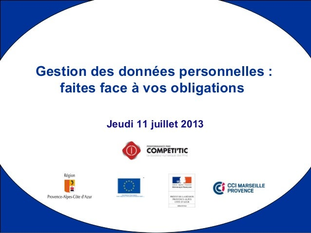 1 Jeudi 11 juillet 2013 Gestion des données personnelles : faites face à vos obligations