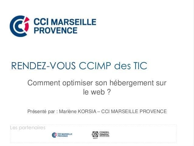 Comment optimiser son hébergement sur le web ? Présenté par : Marlène KORSIA – CCI MARSEILLE PROVENCE RENDEZ-VOUS CCIMP de...