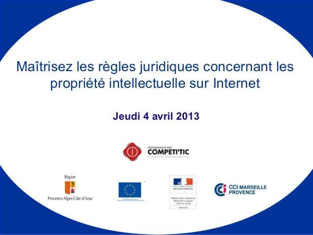 Jeudi 4 avril 2013 Maîtrisez les règles juridiques concernant les propriété intellectuelle sur Internet