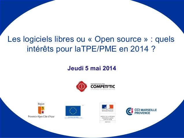 Jeudi 5 mai 2014 Les logiciels libres ou « Open source » : quels intérêts pour laTPE/PME en 2014 ?