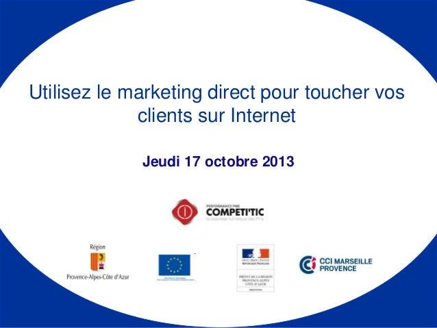Jeudi 17 octobre 2013 Utilisez le marketing direct pour toucher vos clients sur Internet