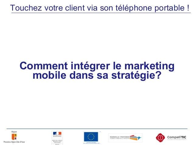 Comment intégrer le marketing mobile dans sa stratégie? Touchez votre client via son téléphone portable !