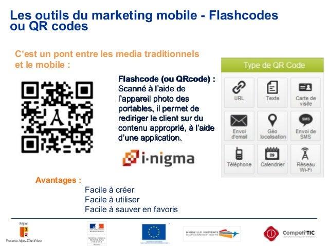 Les outils du marketing mobile - Flashcodes ou QR codes Avantages : Facile à créer Facile à utiliser Facile à sauver en fa...