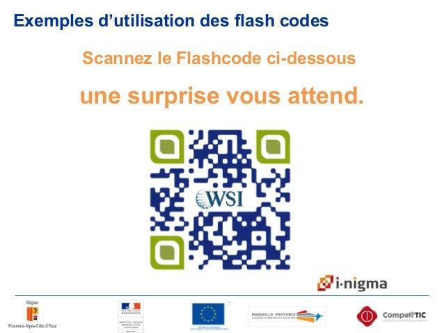 Exemples d'utilisation des flash codes Scannez le Flashcode ci-dessous une surprise vous attend.