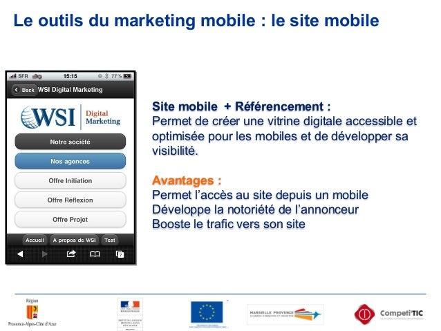 Le outils du marketing mobile : le site mobile Site mobile + Référencement : Permet de créer une vitrine digitale accessib...