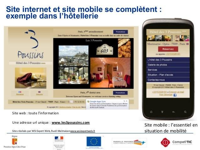 Site internet et site mobile se complètent : exemple dans l'hôtellerie Site web : toute l'information Une adresse url uniq...
