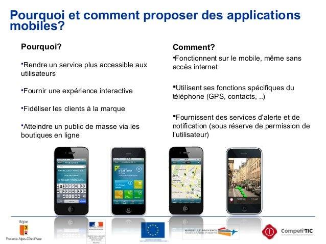 Pourquoi et comment proposer des applications mobiles? Pourquoi? Rendre un service plus accessible aux utilisateurs Four...