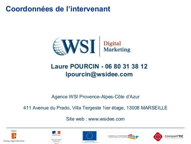 Coordonnées de l'intervenant Agence WSI Provence-Alpes-Côte d'Azur 411 Avenue du Prado, Villa Tergeste 1ier étage, 13008 M...