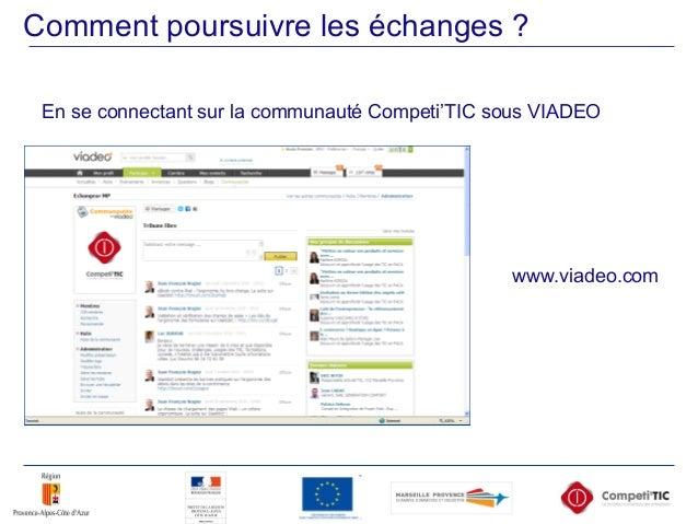 Comment poursuivre les échanges ? En se connectant sur la communauté Competi'TIC sous VIADEO www.viadeo.com