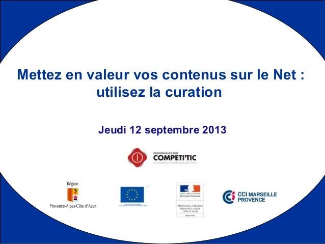 1 Jeudi 12 septembre 2013 Mettez en valeur vos contenus sur le Net : utilisez la curation
