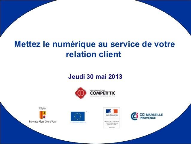 1 Jeudi 30 mai 2013 Mettez le numérique au service de votre relation client