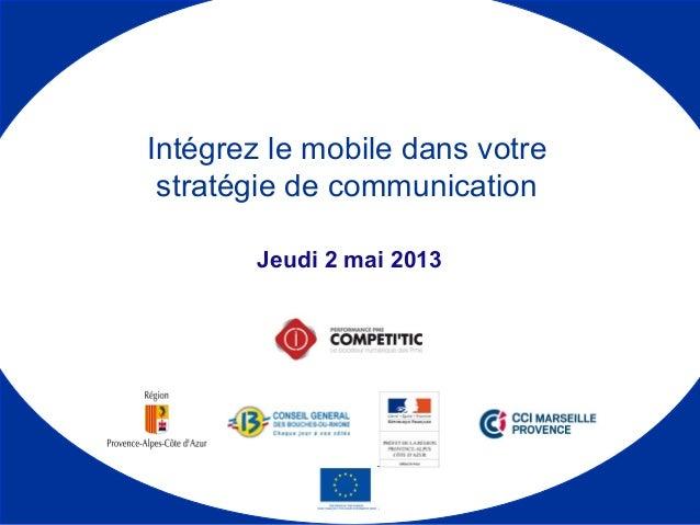 Jeudi 2 mai 2013Intégrez le mobile dans votrestratégie de communication