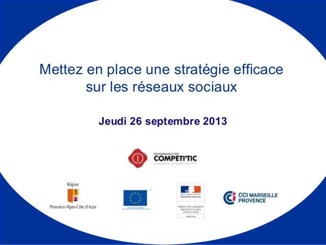 Jeudi 26 septembre 2013 Mettez en place une stratégie efficace sur les réseaux sociaux