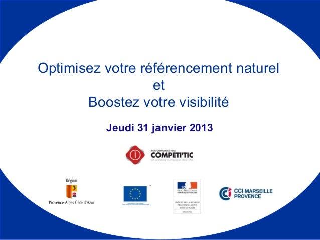 Jeudi 31 janvier 2013 Optimisez votre référencement naturel et Boostez votre visibilité