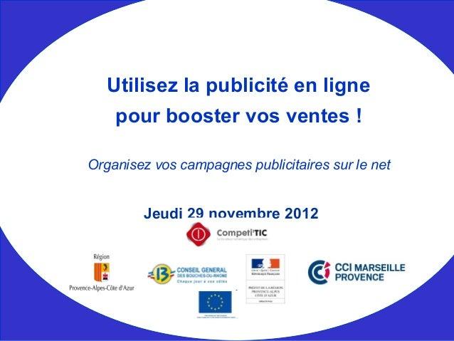 Jeudi 29 novembre 2012 Utilisez la publicité en ligne pour booster vos ventes ! Organisez vos campagnes publicitaires sur ...