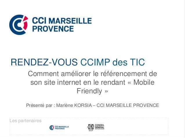Comment améliorer le référencement de son site internet en le rendant « Mobile Friendly » Présenté par : Marlène KORSIA – ...