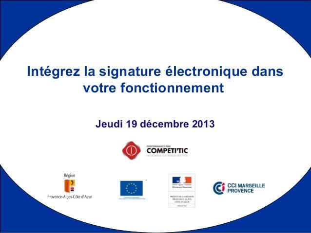 1 Jeudi 19 décembre 2013 Intégrez la signature électronique dans votre fonctionnement