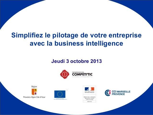 1 Jeudi 3 octobre 2013 Simplifiez le pilotage de votre entreprise avec la business intelligence