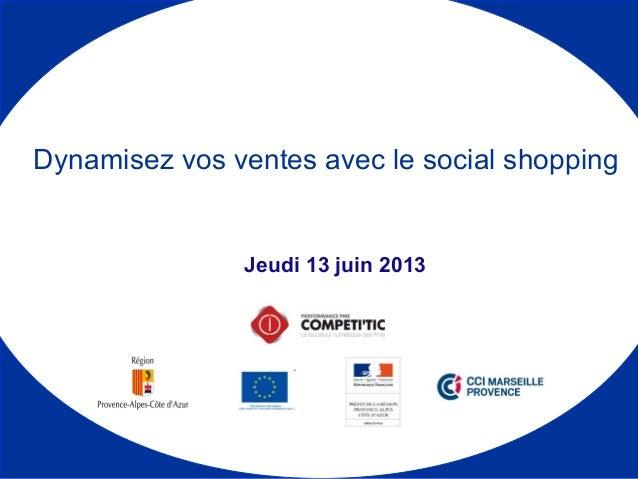 Jeudi 13 juin 2013 Dynamisez vos ventes avec le social shopping