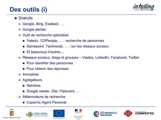 Des outils (i)  Gratuits  Google, Bing, Exalead, …  Google alertes  Outil de recherche spécialisé  Yatedo, 123People,...