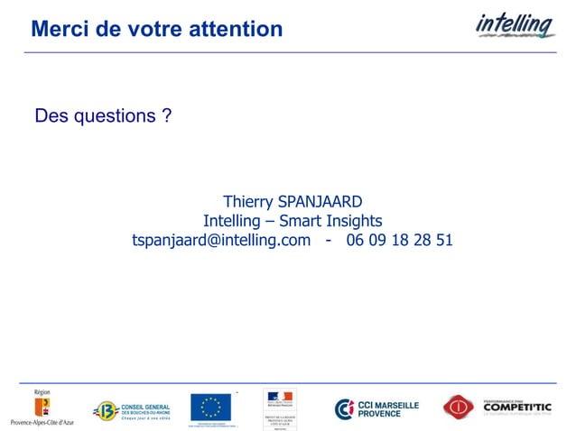 Merci de votre attention Des questions ? Thierry SPANJAARD Intelling – Smart Insights tspanjaard@intelling.com - 06 09 18 ...