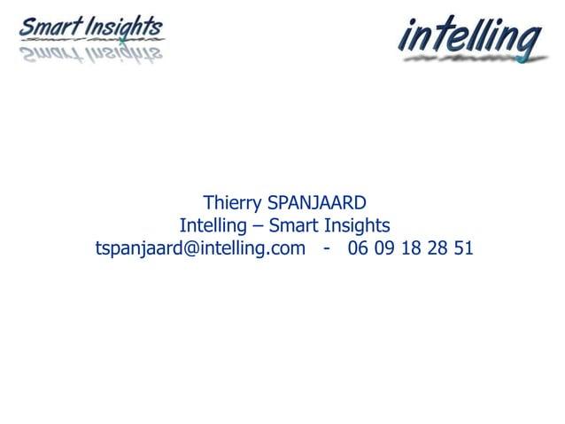 Thierry SPANJAARD Intelling – Smart Insights tspanjaard@intelling.com - 06 09 18 28 51