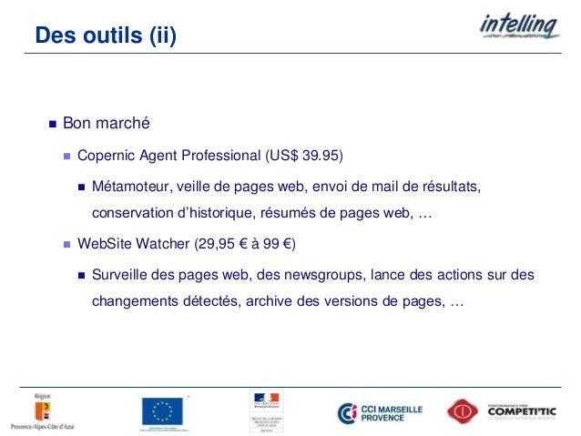 Des outils (ii)  Bon marché  Copernic Agent Professional (US$ 39.95)  Métamoteur, veille de pages web, envoi de mail de...