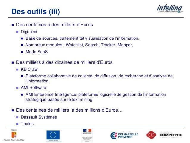 Des outils (iii)  Des centaines à des milliers d'Euros  Digimind  Base de sources, traitement tet visualisation de l'in...