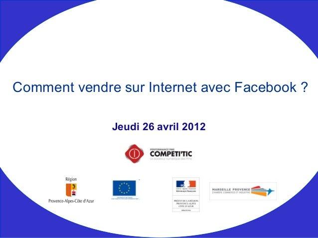 Jeudi 26 avril 2012 Comment vendre sur Internet avec Facebook ?