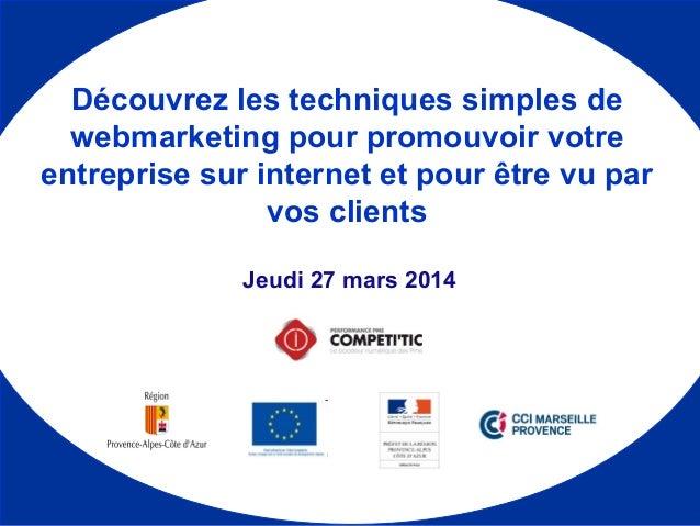 Jeudi 27 mars 2014 Découvrez les techniques simples de webmarketing pour promouvoir votre entreprise sur internet et pour ...