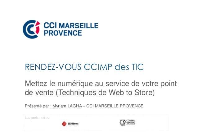 Mettez le numérique au service de votre point de vente (Techniques de Web to Store) Présenté par : Myriam LAGHA – CCI MARS...