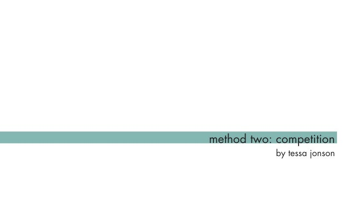 method two: competition             by tessa jonson