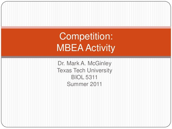 Dr. Mark A. McGinley<br />Texas Tech University<br />BIOL 5311<br />Summer 2011<br />Competition:MBEA Activity<br />