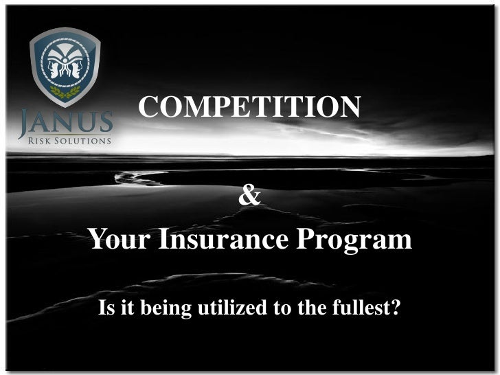 JANUS                Risk   Solutions        COMPETITION            & Your Insurance Program  Is it being utilized to the ...
