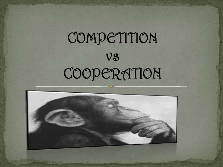 Cooperation vs competition essay