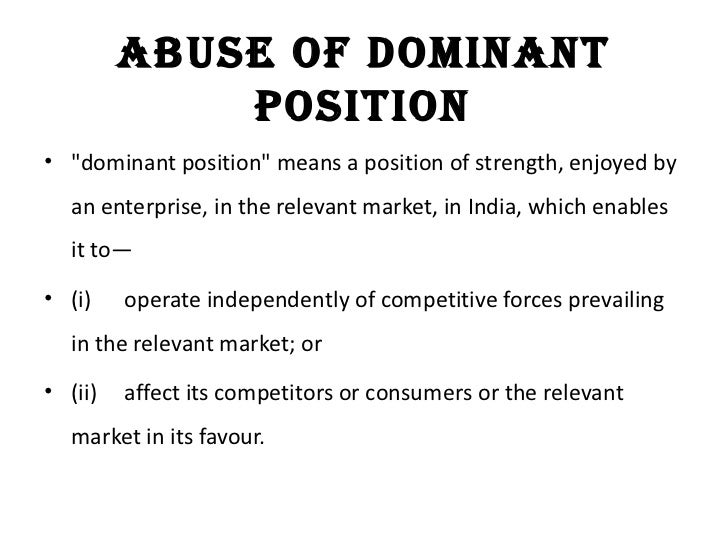 competition law the dominant position Starting points • article 102 prohibits the abuse of a dominant position • the holding of a dominant market position is not, by itself, objectionable under.