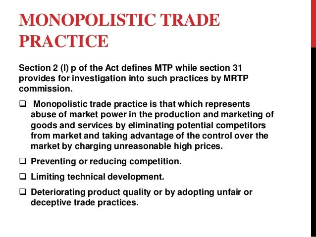 cases on the mrtp act New law, statutory body imperative to foster fair trade practices in india parliament inserted a chapter on unfair trade practices in the monopolies and restrictive trade practices act, 1969 (mrtp) in most cases.
