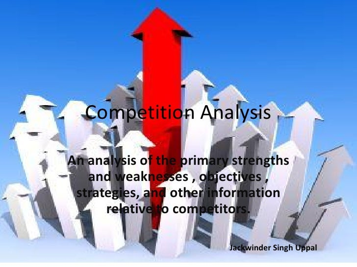 Competition Analysis  An analysis of the primary strengths    and weaknesses , objectives ,  strategies, and other informa...