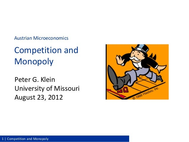 Peter G. Klein | Mises Academy 20121 | Competition and MonopolyPeter G. KleinUniversity of MissouriAugust 23, 2012Austrian...