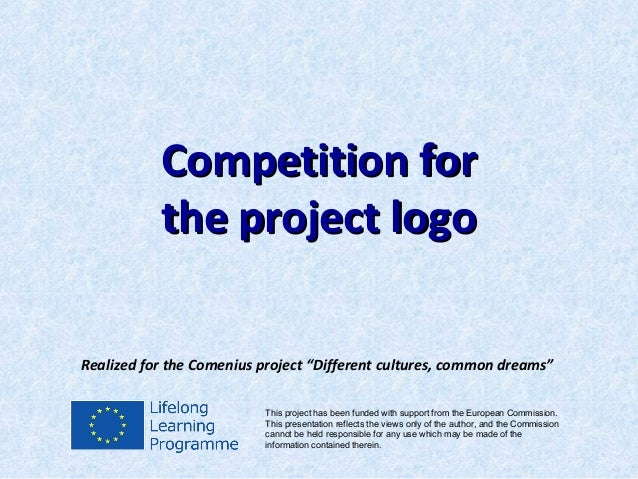"""Competition for           the project logoRealized for the Comenius project """"Different cultures, common dreams""""           ..."""
