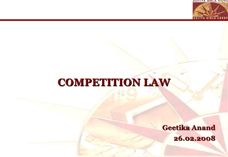 COMPETITION LAW Geetika Anand 26.02.2008