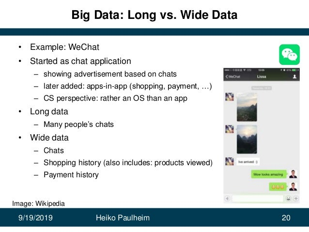 9/19/2019 Heiko Paulheim 20 Big Data: Long vs. Wide Data • Example: WeChat • Started as chat application – showing adverti...