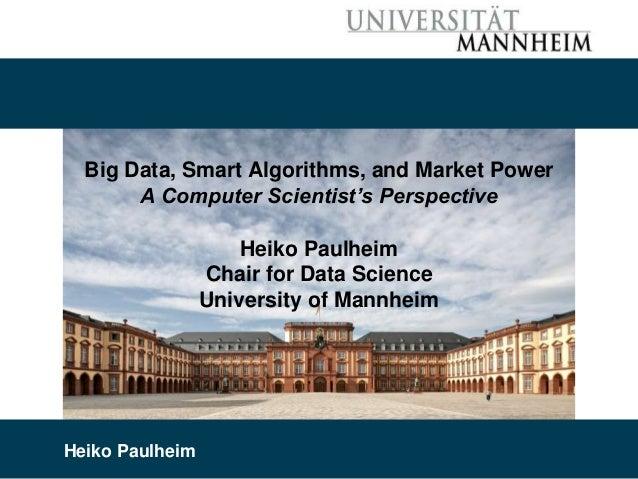 9/19/2019 Heiko Paulheim 22 Big Data, Smart Algorithms, and Market Power A Computer Scientist's Perspective Heiko Paulheim...