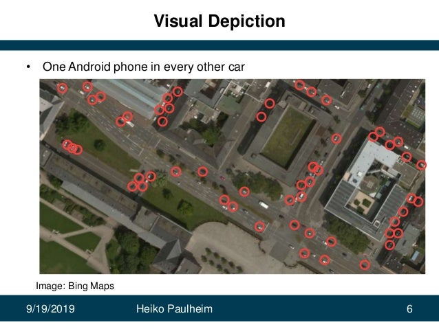 9/19/2019 Heiko Paulheim 6 Visual Depiction • One Android phone in every other car Image: Bing Maps