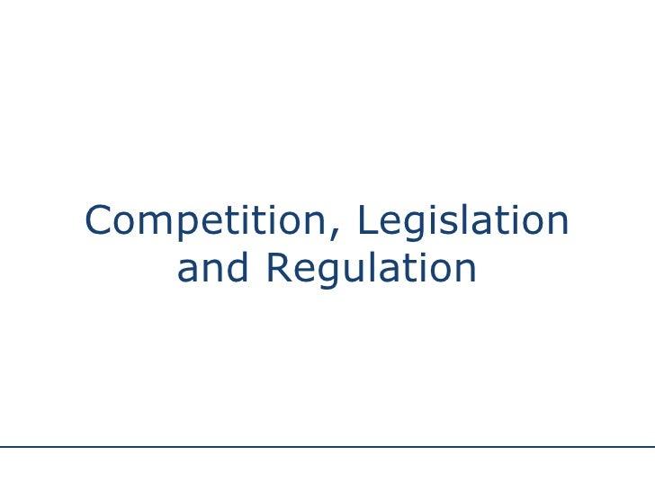 Competition, Legislation and Regulation