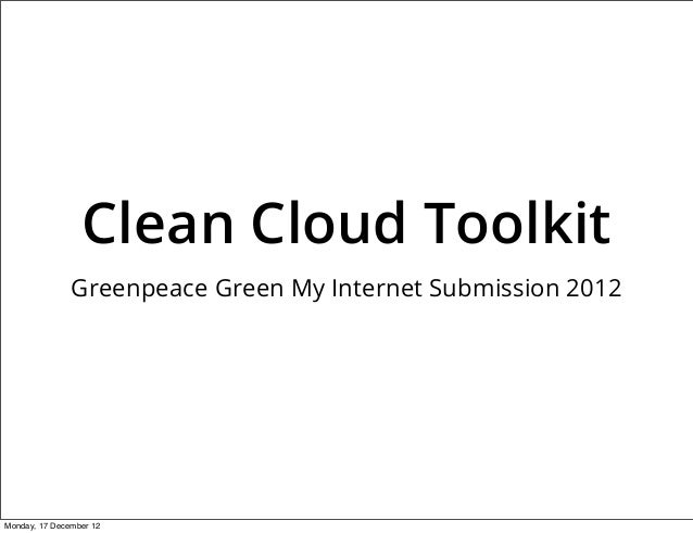 Clean Cloud Toolkit               Greenpeace Green My Internet Submission 2012Monday, 17 December 12