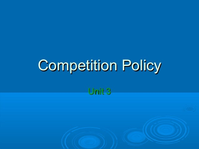 Competition Policy Unit 3